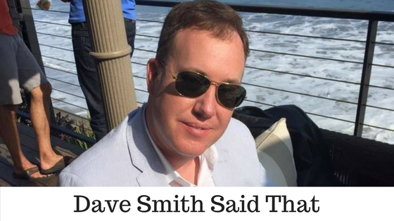 Dave Smith Said That